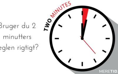 2 minutters reglen, som du bruger helt forkert